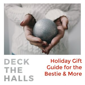 Holiday Gift Guide for Bestie & More 2017